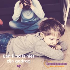 Een kind is niet zijn gedrag Comedi Coaching